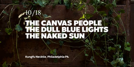 The Canvas People / The Dull Blue Lights / The Naked Sun tickets