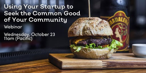 Using Your Startup to Seek the Common Good of Your Community // Webinar