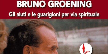 Bruno Groening. Gli aiuti e le guarigioni per via spirituale biglietti