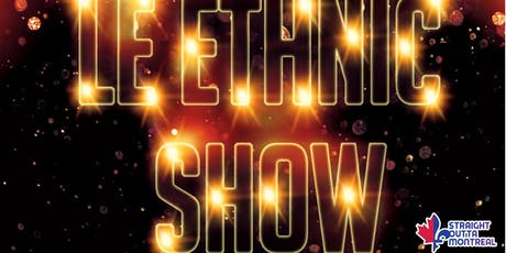Montreal Show ( Stand Up Comedy ) Ethnic Show tickets