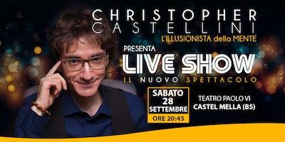 LIVE SHOW - IL NUOVO SPETTACOLO DI CHRISTOPHER CASTELLINI - SABATO 28 SETTEMBRE 2019 ORE 20.45
