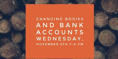 Changing Bodies and Bank Accounts
