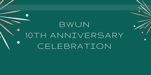 BWUN 10th Year Celebration + Relaunch