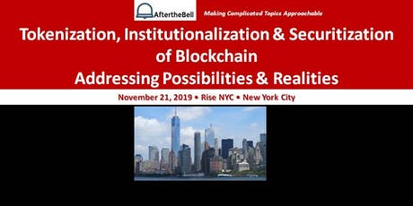 After the Bell: Tokenization, Institutionalization & Securitization of Blockchain~ Addressing Possibilities & Realities tickets