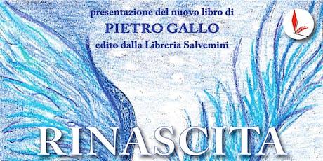 Presentazione del nuovo libro Rinascita di Pietro Gallo biglietti