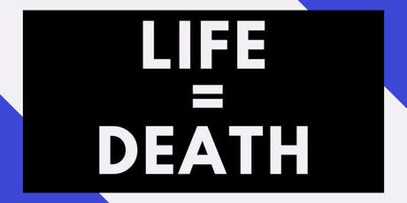 Life = Death tickets