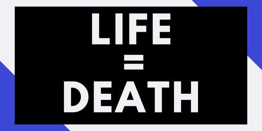 Life = Death