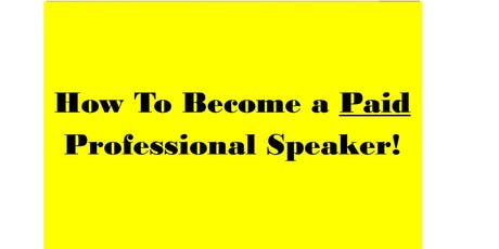 How To Become A Paid Professional Speaker In Two Days - Details Below tickets