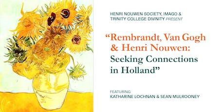 Rembrandt, Van Gogh & Henri Nouwen: Seeking Connections in Holland tickets