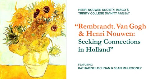 Rembrandt, Van Gogh & Henri Nouwen: Seeking Connections in Holland