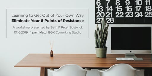 Learning to Get Out of Your Own Way - Eliminate Your 8 Points of Resistance