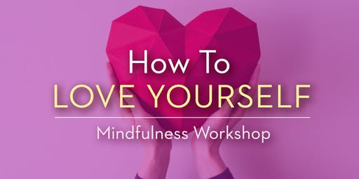 How To Love Yourself – Toronto North Mindfulness Workshop - Fall 2019