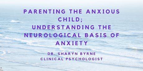 Parenting the Anxious Child; A Free Talk by Dr. Sharyn Byrne  tickets