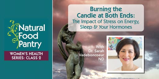 NFP Women's Health Series Class 2: Burning the Candle at Both Ends: The Impact of Stress on Energy, Sleep & Your Hormones