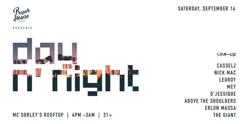 Proper House Presents: Day N' Night at Mc'Sorleys Rooftop