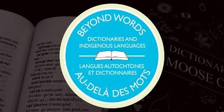 Beyond Words: Dictionaries and Indigenous Languages exhibit opening tickets