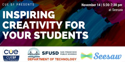 Inspiring Creativity For Your Students with CUE SF