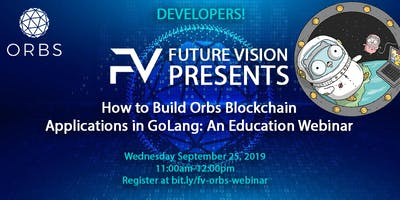 FUTURE VISION Presents: How to Build Orbs Blockchain Applications in GoLang