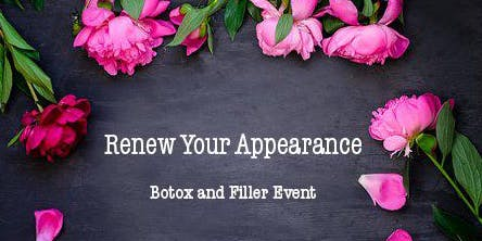 Renew Your Appearance Botox and Filler Event