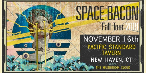 Space Bacon w/ The Mushroom Cloud Sat, November 16th at Pacific Standard