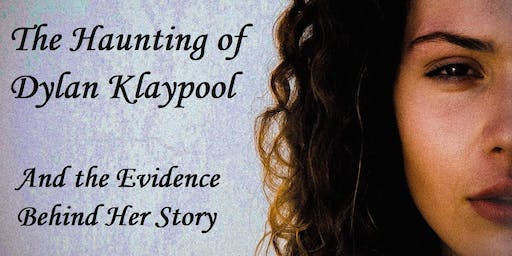 The Haunting of Dylan Klaypool and the Evidence Behind Her Story
