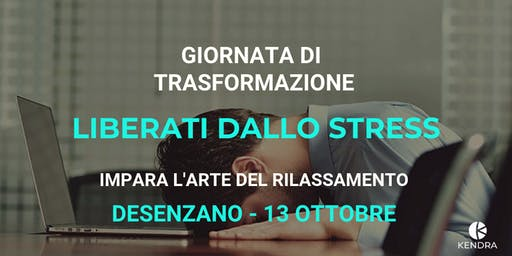 WORKSHOP TRASFORMATIVO: LIBERARSI DALLO STRESS - DESENZANO