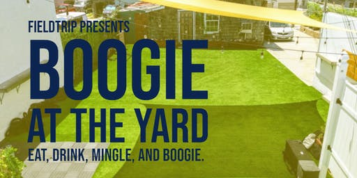 Field Trip Presents: Boogie at the Yard