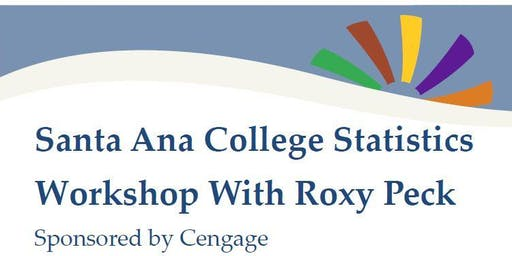 Santa Ana College Statistics Workshop with Dr. Roxy Peck sponsored by Cengage
