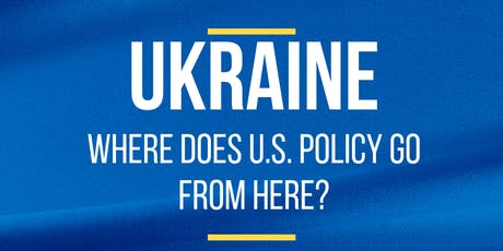 Ukraine: Where does U.S. Policy go from here? tickets