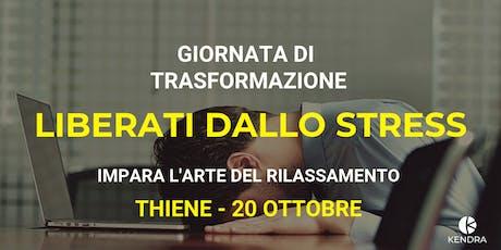 WORKSHOP DI TRASFORMAZIONE: LIBERARSI DALLO STRESS - THIENE biglietti