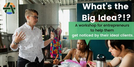 What's the Big Idea?! Workshop: Get Noticed By Your Ideal Clients tickets