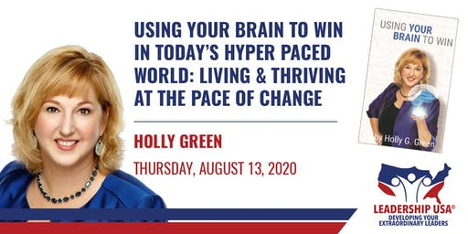 Using Your Brain to Win in Today's Hyper Paced World: Living & Thriving at The Pace of Change with Holly Green