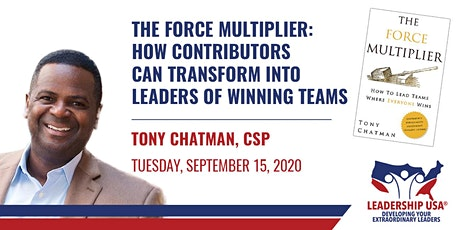 The Force Multiplier: How Contributors Can Transform Into Leaders of Winning Teams with Tony Chatman tickets
