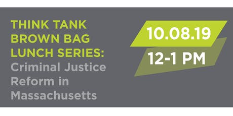 ABL Think Tank Brown Bag Lunch: Criminal Justice Reform in Massachusetts tickets