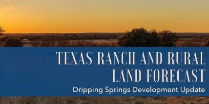 Texas Ranch and Rural Land Forecast: Dripping Springs Development Update