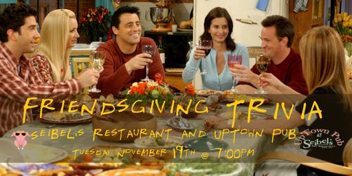 Friendsgiving Trivia at Seibel's Restaurant and UpTown Pub