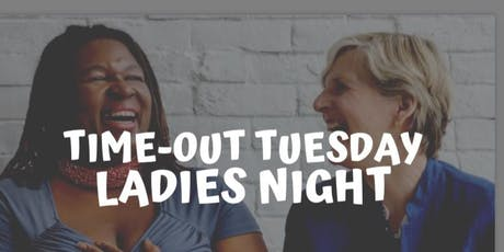 Time-Out Tuesday ~ Ladies Night tickets