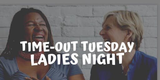 Time-Out Tuesday ~ Ladies Night