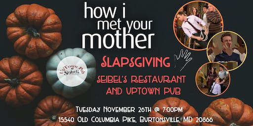 How I Met Your Mother Slapsgiving Trivia at Seibel's Restaurant and UpTown Pub