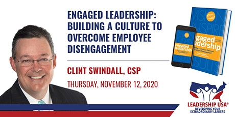 Engaged Leadership: Building a Culture to Overcome Employee Disengagement with Clint Swindall tickets