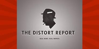 THE DISTORT REPORT - A Live Improv Show