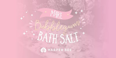 Make Bubblegum Bath Salt Workshop @ Harper Bee Chermside