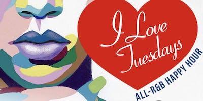 I LOVE TUESDAYS - The All-R&B Happy Hour