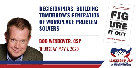DecisioNinjas: Building Tomorrow's Generation of Workplace Problem Solvers with Bob Wendover tickets