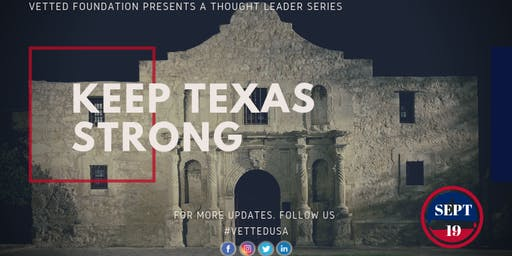 """Conversations&Connecting:A VETTED Thought Leader Series-""""Keep TEXAS Strong"""""""
