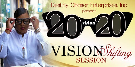 2020 Vision: Vision Shifting Session