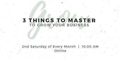 3 Things to Master to Grow Your Business tickets