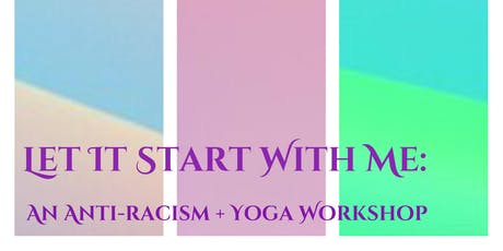 Let It Start With Me: An Anti-racism + Yoga Workshop tickets