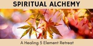 Spiritual Alchemy: Healing 5 Element Retreat