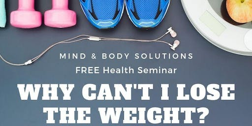 Why Can't I Lose The Weight? Free Health Seminar